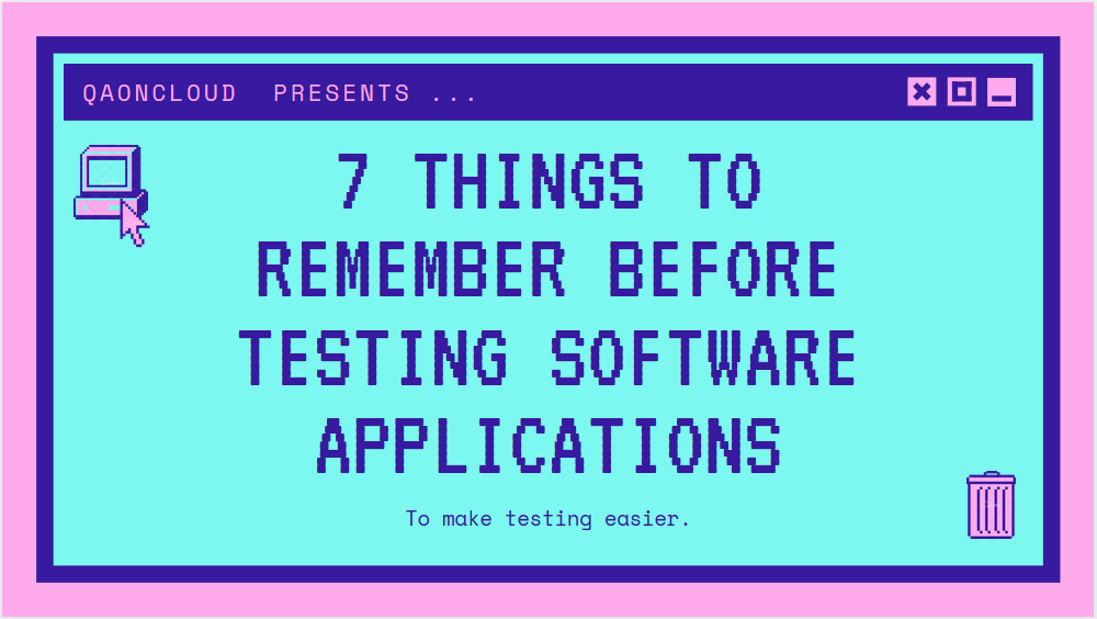 7 things to remember before testing software applications