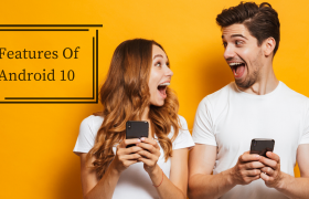 New Features Of Android version 10 you should know!