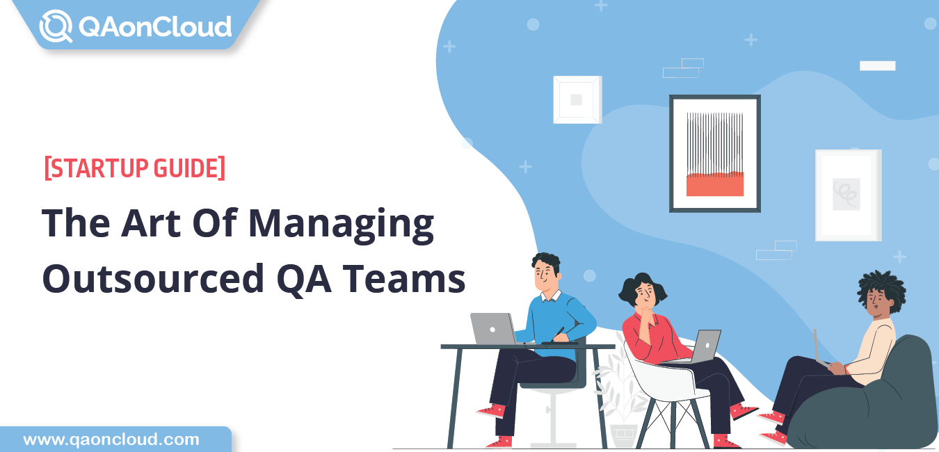 tips to manage Outsourced QA Teams